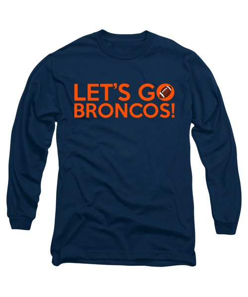 Let's Go Broncos Long Sleeve T-Shirt