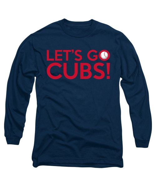 Let's Go Cubs Long Sleeve T-Shirt
