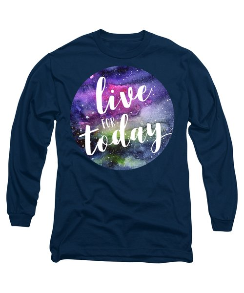 Live For Today Galaxy Watercolor Typography  Long Sleeve T-Shirt