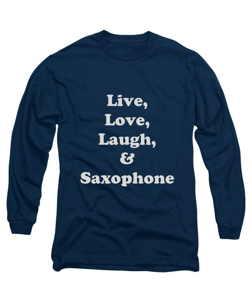 Live Love Laugh And Saxophone 5599.02 Long Sleeve T-Shirt by M K  Miller