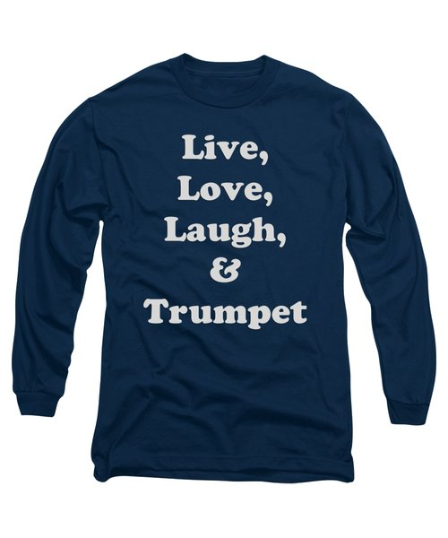 Live Love Laugh And Trumpet 5604.02 Long Sleeve T-Shirt by M K  Miller