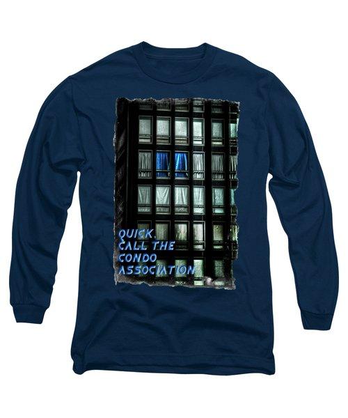 Quick Call The Condo Association Long Sleeve T-Shirt