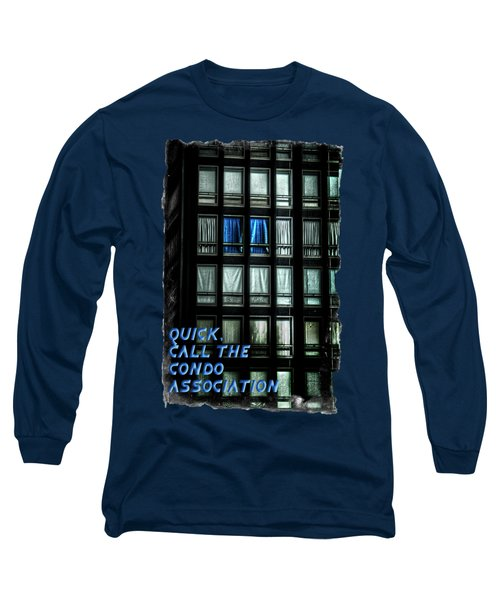Quick Call The Condo Association Long Sleeve T-Shirt