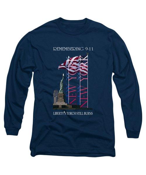 Remembering 9/11 Liberty's Flame Still Burns - T-shirt Long Sleeve T-Shirt by Robert J Sadler