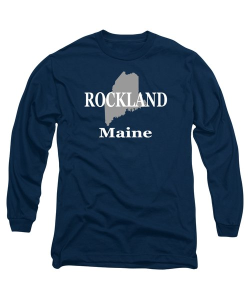 Long Sleeve T-Shirt featuring the photograph Rockalnd Maine State City And Town Pride  by Keith Webber Jr