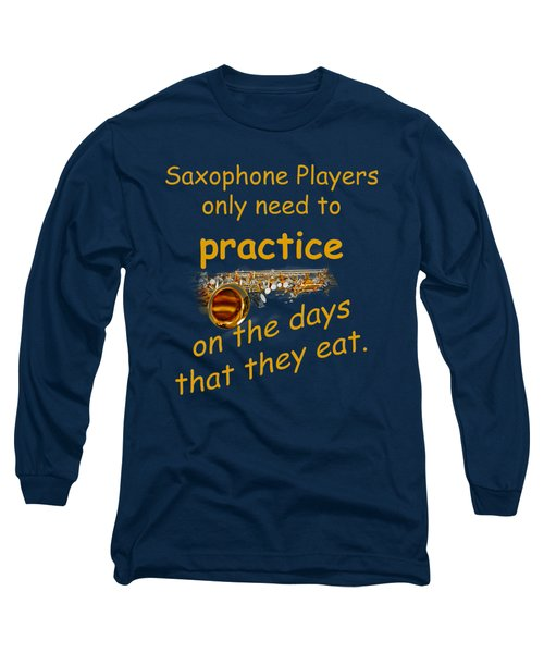 Saxophones Practice When They Eat Long Sleeve T-Shirt by M K  Miller