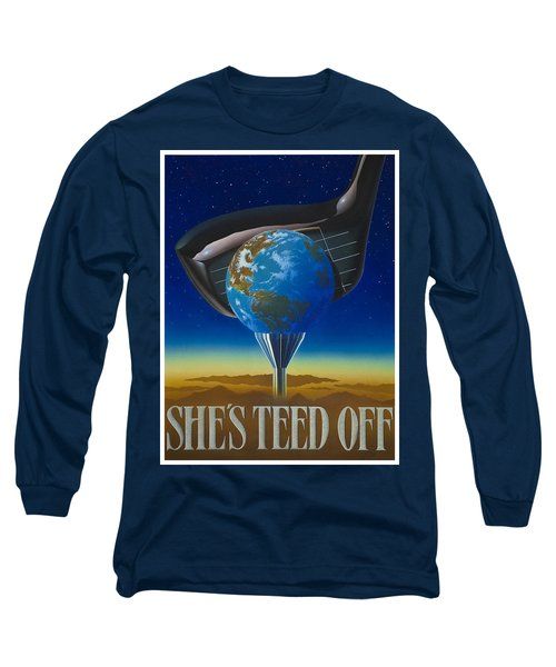 She's Teed Off Long Sleeve T-Shirt by Steve Ellis