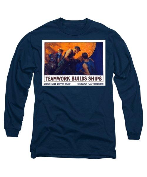 Teamwork Builds Ships Long Sleeve T-Shirt