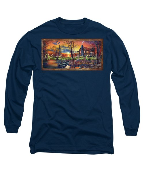 What Happens At The Cabin Long Sleeve T-Shirt