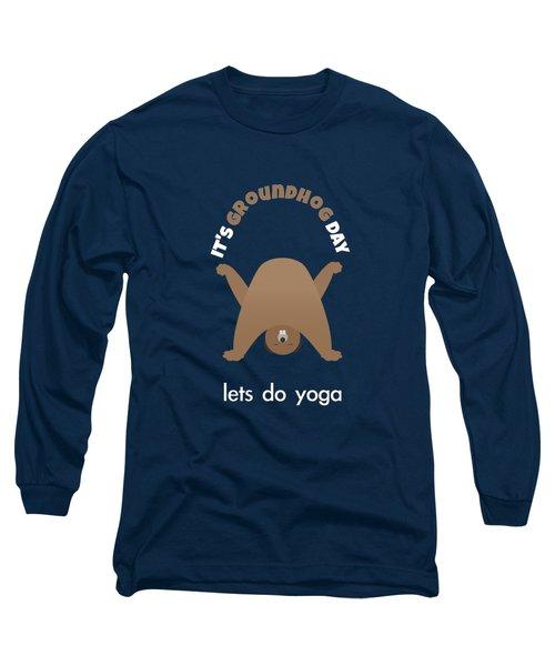 Groundhog Day - Lets Do Yoga Long Sleeve T-Shirt