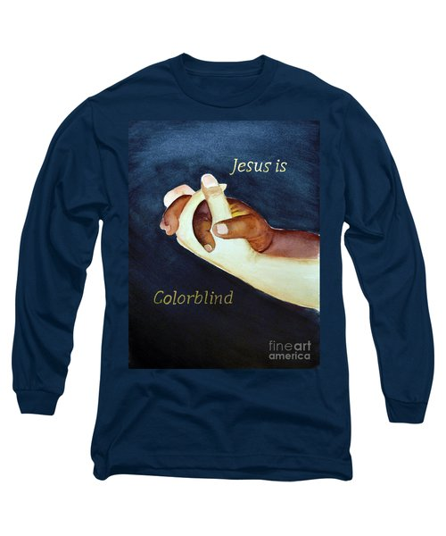 Jesus Is Colorblind Long Sleeve T-Shirt