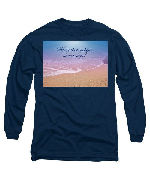 Where There Is Light There Is Hope Long Sleeve T-Shirt