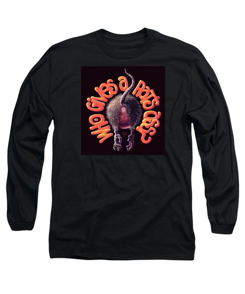 Who Gives A Rat's Ass? Long Sleeve T-Shirt by Scott Ross