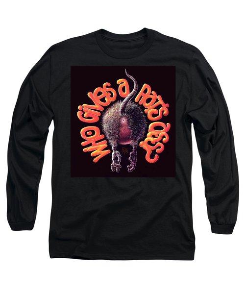 Who Gives A Rat's Ass? Long Sleeve T-Shirt