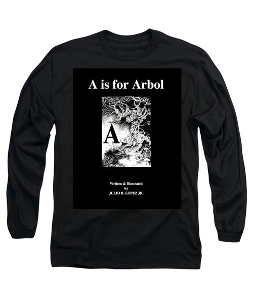 A Is For Arbol Long Sleeve T-Shirt by Julio Lopez