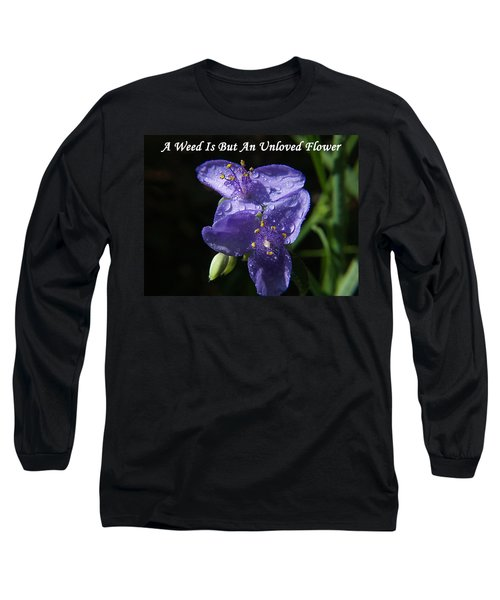 A Weed Is But An Unloved Flower Long Sleeve T-Shirt