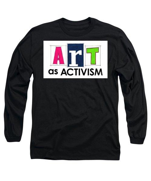 Art As Activism. Long Sleeve T-Shirt