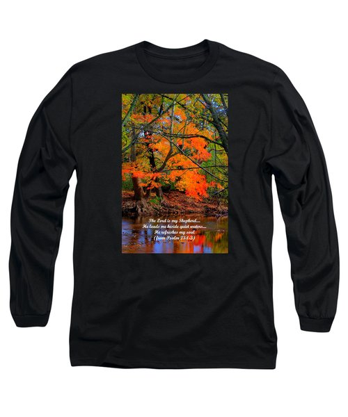 Beside Still Waters Psalm 23.1-3 - From Fire In The Creek B1 - Owens Creek Frederick County Md Long Sleeve T-Shirt