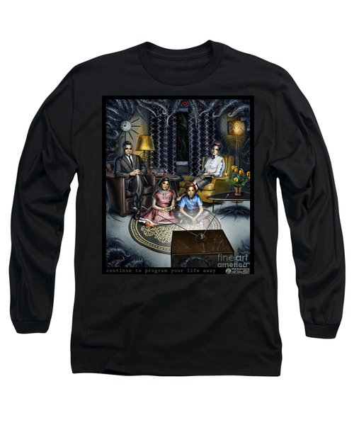 Continue To Program Your Life Away Long Sleeve T-Shirt by Tony Koehl