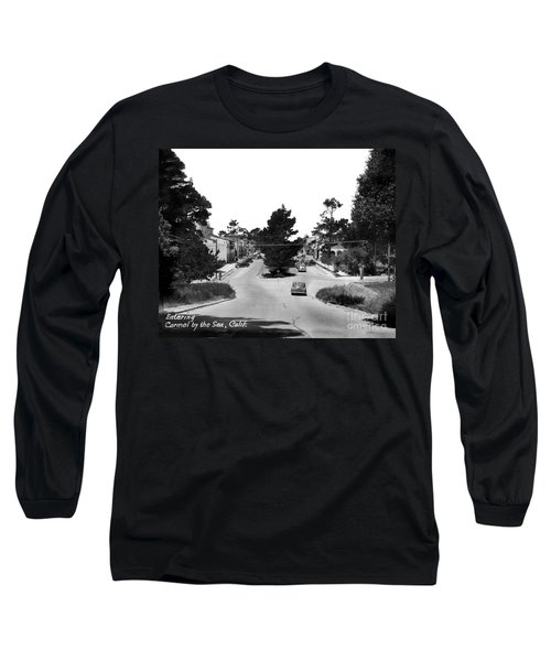 Entering Carmel By The Sea Calif. Circa 1945 Long Sleeve T-Shirt