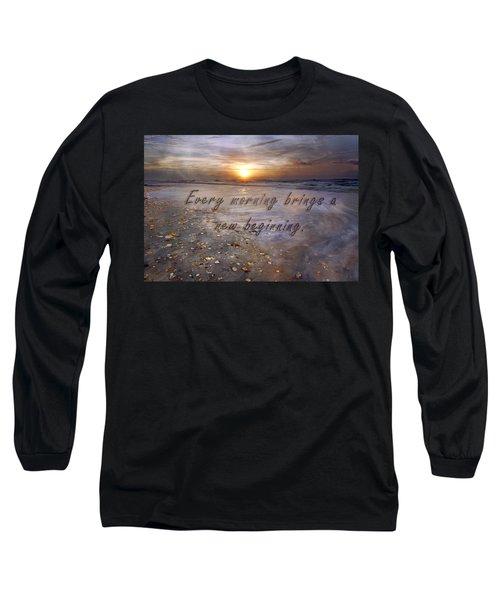 Every Morning Brings A New Beginning Long Sleeve T-Shirt