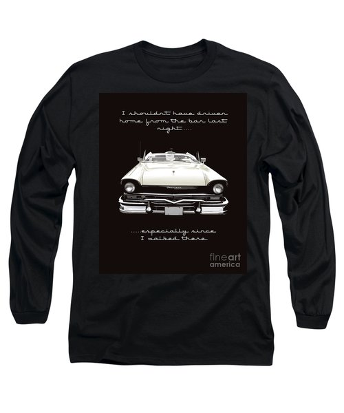 I Should Not Have Driven Home From The Bar Long Sleeve T-Shirt