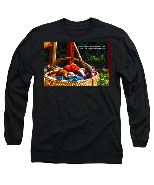 Long Sleeve T-Shirt featuring the photograph Life Is Just A Basket Of Yarn by Lesa Fine