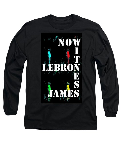 Long Sleeve T-Shirt featuring the photograph Now Witness Lebron James by J Anthony