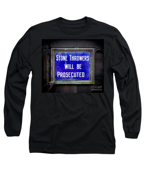Stone Throwers Be Warned Long Sleeve T-Shirt