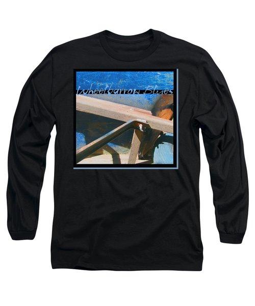 Long Sleeve T-Shirt featuring the photograph Wheelbarrow Blues 2 Extra by Brooks Garten Hauschild