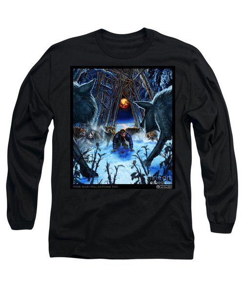 Your Fears Will Consume You Long Sleeve T-Shirt