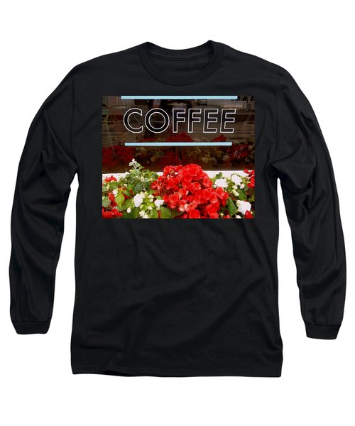 Long Sleeve T-Shirt featuring the photograph Coffee by Cynthia Amaral