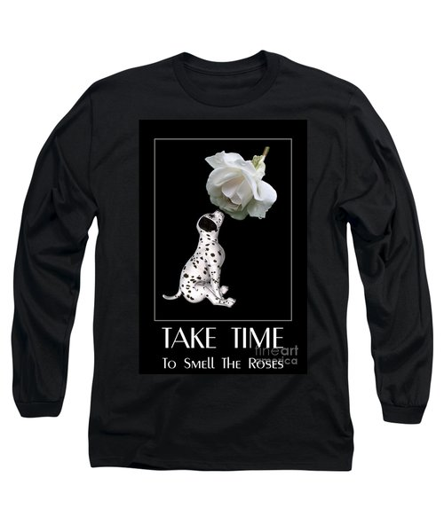 Take Time To Smell The Roses Long Sleeve T-Shirt
