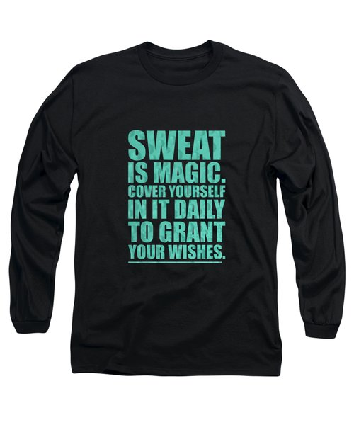 Sweat Is Magic. Cover Yourself In It Daily To Grant Your Wishes Gym Motivational Quotes Poster Long Sleeve T-Shirt