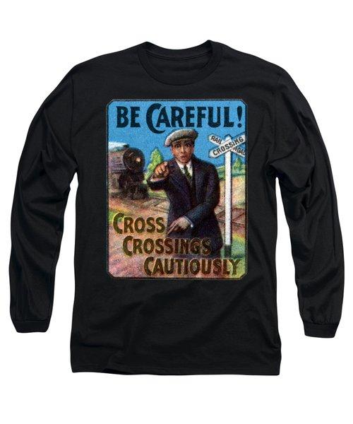1910 Be Careful At Railroad Crossings Long Sleeve T-Shirt