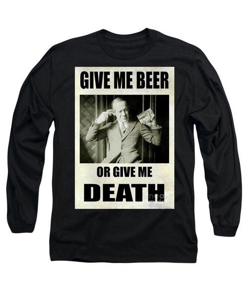 Give Me Beer Or Give Me Death Long Sleeve T-Shirt