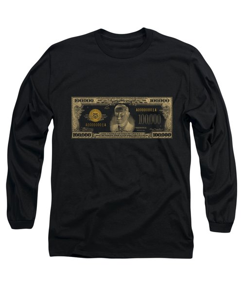 U.s. One Hundred Thousand Dollar Bill - 1934 $100000 Usd Treasury Note In Gold On Black  Long Sleeve T-Shirt