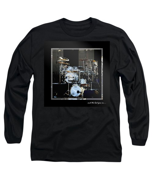 Long Sleeve T-Shirt featuring the photograph And The Beat Goes On.... by Holly Kempe