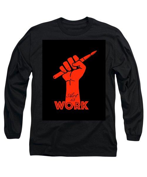 Art Is Work Long Sleeve T-Shirt