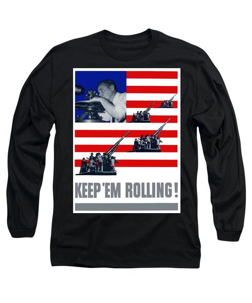 Artillery -- Keep 'em Rolling Long Sleeve T-Shirt