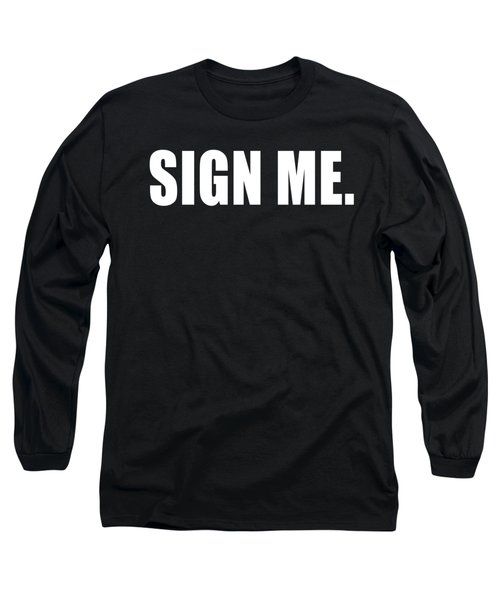 Sign Me Long Sleeve T-Shirt