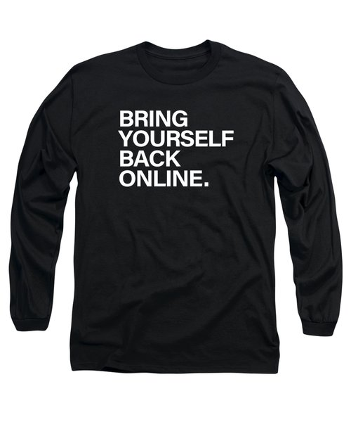 Bring Yourself Back Online Long Sleeve T-Shirt by Olga Shvartsur