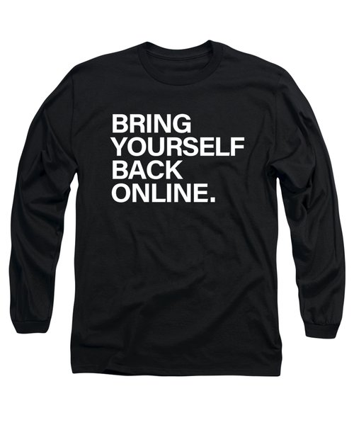 Bring Yourself Back Online Long Sleeve T-Shirt