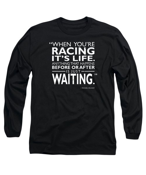 When Youre Racing Its Life Long Sleeve T-Shirt