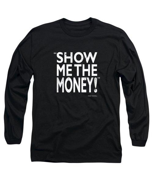 Show Me The Money Long Sleeve T-Shirt