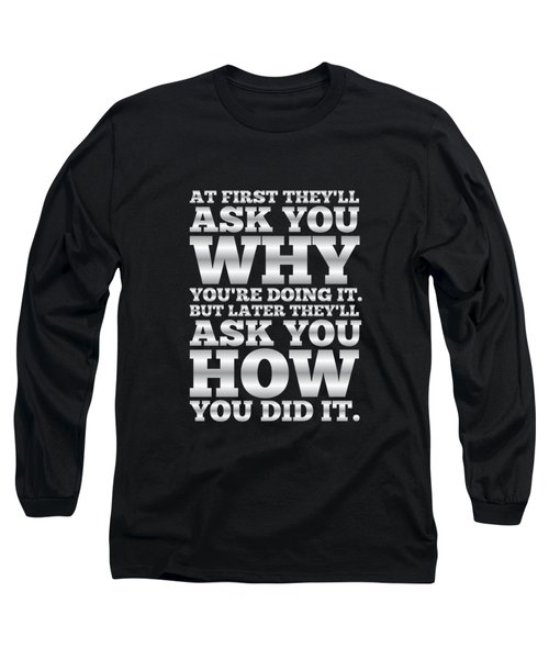 At First They'll Ask You Why Gym Motivational Quotes Poster Long Sleeve T-Shirt