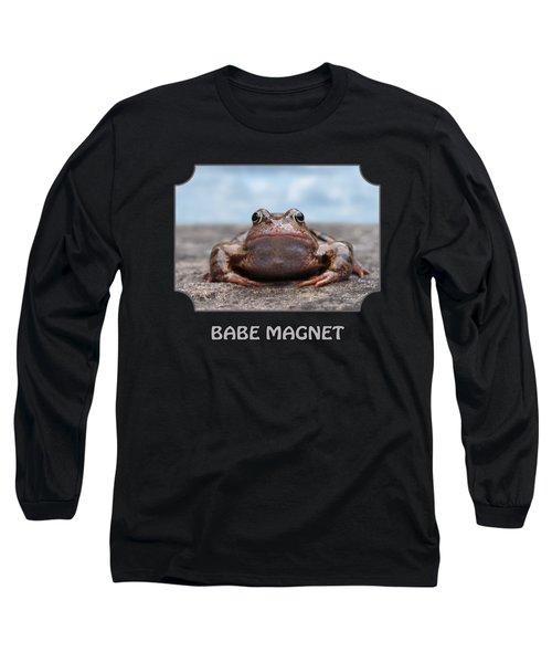 Babe Magnet Long Sleeve T-Shirt