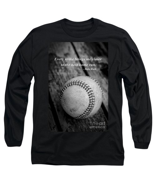 Babe Ruth Baseball Quote Long Sleeve T-Shirt by Edward Fielding