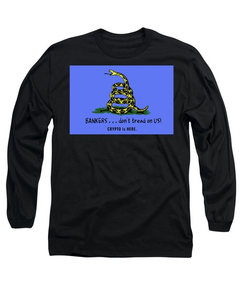 Bankers . . . Don't Tread On Us. Long Sleeve T-Shirt