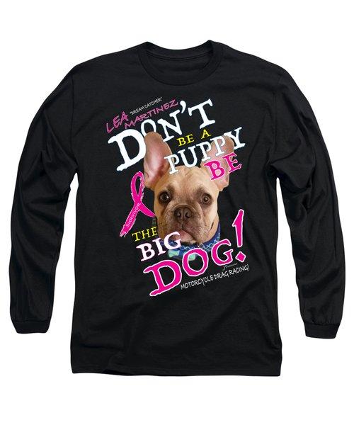 Be The Big Dog Long Sleeve T-Shirt